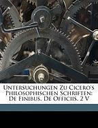 Untersuchungen Zu Cicero's Philosophischen Schriften: de Finibus. de Officiis. 2 V