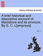 A Brief Historical And Descriptive Account Of Maidstone And Its Environs. By S. C. L[ampreys.