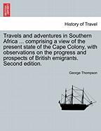 Travels And Adventures In Southern Africa ... Comprising A View Of The Present State Of The Cape Colony, With Observations On The