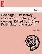 Swanage ... Its history, resources ... botany, and geology. Edited by J. Braye. [With plates and maps.]