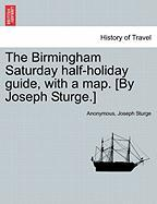 The Birmingham Saturday Half-Holiday Guide, with a Map. [By Joseph Sturge.] - Anonymous; Sturge, Joseph