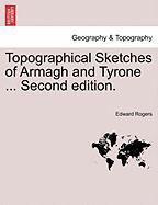 Topographical Sketches of Armagh and Tyrone ... Second Edition.