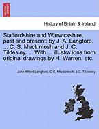 Staffordshire and Warwickshire, past and present: by J. A. Langford, ... C. S. Mackintosh and J. C. Tildesley. ... With ... illustrations from origina