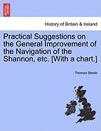 Practical Suggestions on the General Improvement of the Navigation of the Shannon, Etc. [With a Chart.]