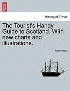 The Tourist's Handy Guide to Scotland. with New Charts and Illustrations. - Anonymous