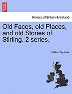 Old Faces, Old Places, and Old Stories of Stirling. 2 Series.