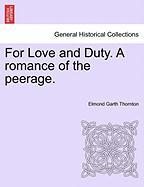 For Love and Duty. a Romance of the Peerage.