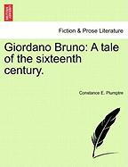 Giordano Bruno: A tale of the sixteenth century. VOL. I