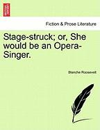 Stage-Struck; Or, She Would Be an Opera-Singer.