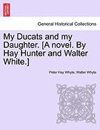 My Ducats And My Daughter. [a Novel. By Hay Hunter And Walter White.