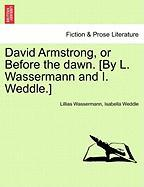 David Armstrong, or Before the Dawn. [By L. Wassermann and I. Weddle.]