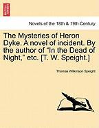 """The Mysteries of Heron Dyke. a Novel of Incident. by the Author of """"In the Dead of Night,"""" Etc. [T. W. Speight.]"""