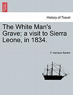 The White Man's Grave; A Visit To Sierra Leone, In 1834.