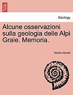 Alcune Osservazioni Sulla Geologia Delle Alpi Graie. Memoria.
