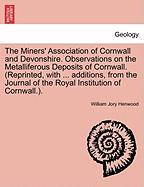 The Miners' Association Of Cornwall And Devonshire. Observations On The Metalliferous Deposits Of Cornwall. (reprinted, With ... A
