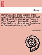 Remarks on Two Cross-Sections of the County, from South Wheal Basset, Through Carn Brea Hill, to West Wheal Tolgus, in West Cornwall ... Illustrated b