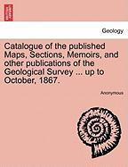 Anonymous: Catalogue of the published Maps, Sections, Memoir