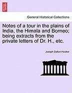 Notes Of A Tour In The Plains Of India, The Himala And Borneo; Being Extracts From The Private Letters Of Dr. H., Etc.