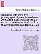 Illustrated With Thirty-five Photographic Figures, Miscellanea Anthropologica, Or Illustrations Of Races: Three Essays Reprinted F
