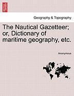 Anonymous: Nautical Gazetteer; or, Dictionary of maritime ge