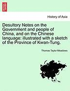 Desultory Notes On The Government And People Of China, And On The Chinese Language: Illustrated With A Sketch Of The Province Of K