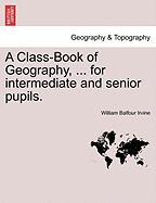 Irvine, W: Class-Book of Geography, ... for intermediate and