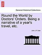 Round the World by Doctors' Orders. Being a Narrative of a Year's Travel, Etc.