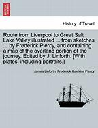 Route from Liverpool to Great Salt Lake Valley illustrated ... from sketches ... by Frederick Piercy, and containing a map of the
