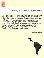 Description Of The Ruins Of An Ancient City Discovered Near Palenque In The Kingdom Of Guatemala, Translated From The Original Man