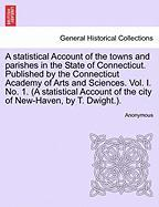 A  Statistical Account of the Towns and Parishes in the State of Connecticut. Published by the Connecticut Academy of Arts and Sciences. Vol. I. No.