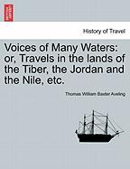 Voices Of Many Waters: Or, Travels In The Lands Of The Tiber, The Jordan And The Nile, Etc.