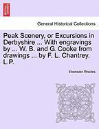 Peak Scenery, or Excursions in Derbyshire ... with Engravings by ... W. B. and G. Cooke from Drawings ... by F. L. Chantrey. L.P.
