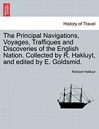The Principal Navigations, Voyages, Traffiques And Discoveries Of The English Nation. Collected By R. Hakluyt, And Edited By E. Go