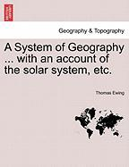 A System of Geography ... with an Account of the Solar System, Etc. - Ewing, Thomas, Jr.