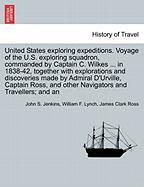 United States Exploring Expeditions. Voyage Of The U.s. Exploring Squadron, Commanded By Captain C. Wilkes ... In 1838-42, Togethe
