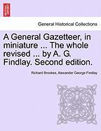 A General Gazetteer, In Miniature ... The Whole Revised ... By A. G. Findlay. Second Edition.