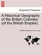 A Historical Geography of the British Colonies (of the British Empire).