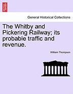 The Whitby And Pickering Railway; Its Probable Traffic And Revenue.