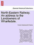 Fawkes, F: North-Eastern Railway. An address to the Landowne