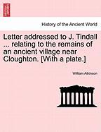 Letter Addressed To J. Tindall ... Relating To The Remains Of An Ancient Village Near Cloughton. [with A Plate.]