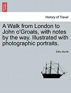 A Walk From London To John O'groats, With Notes By The Way. Illustrated With Photographic Portraits.