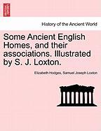 Some Ancient English Homes, and Their Associations. Illustrated by S. J. Loxton.