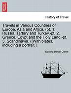 Travels In Various Countries Of Europe, Asia And Africa. (pt. 1. Russia, Tartary And Turkey.-pt. 2. Greece, Egypt And The Holy Lan