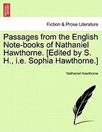 Passages from the English Note-Books of Nathaniel Hawthorne. [Edited by S. H., i.e. Sophia Hawthorne.]
