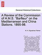 """A Review of the Commission of H.M.S. """"Barfleur"""" on the Mediterranean and China Stations. 1895-98."""