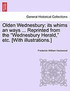 """Olden Wednesbury: Its Whims an Ways ... Reprinted from the """"Wednesbury Herald,"""" Etc. [With Illustrations.]"""