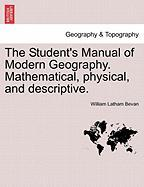 The Student's Manual of Modern Geography. Mathematical, Physical, and Descriptive. - Bevan, William Latham