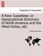 A New Gazetteer, or Geographical Dictionary of North America and the West Indies, Etc.