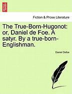 The True-Born-Hugonot: Or, Daniel de Foe. a Satyr. by a True-Born-Englishman.