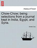 Chow-Chow; Being Selections from a Journal Kept in India, Egypt, and Syria.